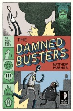 the Damned Busters, Book 1, To Hell and Back Series by Matthew Hughes
