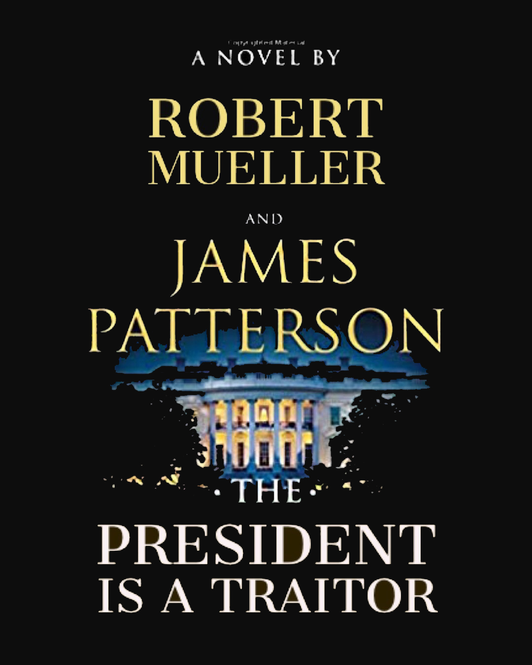 the President is a Traitor by James Patterson and Robert Mueller